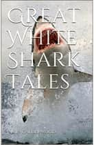 Great White Shark Tales ebook by James  A Calderwood