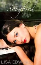 Songbird (Songbird, #1) ebook by Lisa Edward