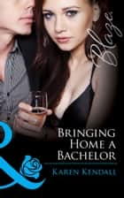 Bringing Home a Bachelor (Mills & Boon Blaze) (All the Groom's Men, Book 3) ebook by Karen Kendall