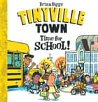 Time for School! (A Tinyville Town Book) eBook by Brian Biggs