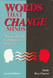 Words that Change Minds: Mastering the Language of Influence ebook by Shelle Rose Charvet