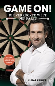 Game on! - Die verrückte Welt des Darts ebook by Elmar Paulke