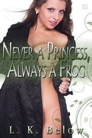 Never a Princess, Always a Frog ebook by L.K. Below