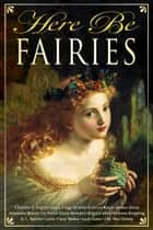 Here Be Fairies ebook by Kristine Kathryn Rusch, Brigid Collins, Anthea Sharp,...