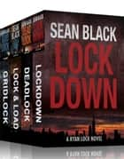 4 Action-Packed Ryan Lock Thrillers: Lockdown; Deadlock; Lock & Load; Gridlock ebook by Sean Black