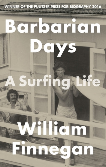 Barbarian Days - A Surfing Life ebook by William Finnegan
