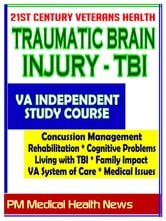 21st Century Veterans Health: Traumatic Brain Injury (TBI) VA Independent Study Course and Additional Material - Cognitive Problems, Living with TBI, Family Impact, Treatment ebook by Progressive Management