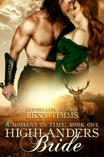 Highlander's Bride - Moment in Time, #1 ebook by Lexy Timms