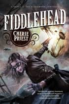 Fiddlehead ebook by Cherie Priest