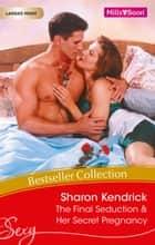 Sharon Kendrick Bestseller Collection 201102/The Final Seduction/Her Secret Pregnancy ebook by Sharon Kendrick, Sharon Kendrick