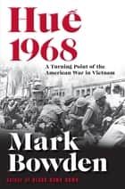 Hue 1968 - A Turning Point of the American War in Vietnam eBook by Mark Bowden