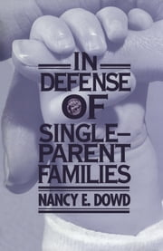 In Defense of Single-Parent Families ebook by Nancy E. Dowd