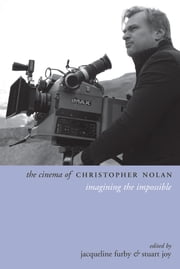 The Cinema of Christopher Nolan - Imagining the Impossible ebook by Jacqueline Furby,Stuart Joy