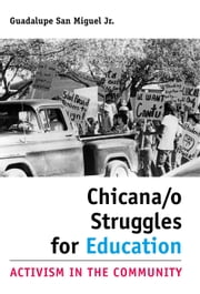 Chicana/o Struggles for Education - Activism in the Community ebook by Guadalupe San Miguel Jr.