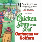 Chicken Soup for the Soul Cartoons for Golfers eBook by Jack Canfield, Mark Victor Hansen, John McPherson