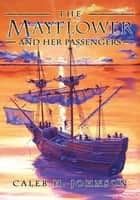 The Mayflower and Her Passengers ebook by Caleb Johnson