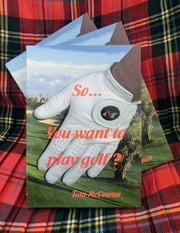 So...You Want to Play Golf? ebook by Tom McCowan
