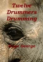 Twelve Drummers Drumming ebook by Kaye George