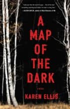 A Map of the Dark ebook by Karen Ellis