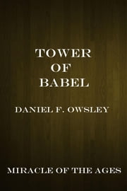 Tower of Babel - Miracle of the Ages ebook by Daniel F. Owsley