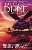Tales of Dune - Expanded Edition ebook by Brian Herbert, Kevin J. Anderson