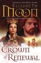 Crown of Renewal ebook by Elizabeth Moon