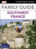 Eyewitness Travel Family Guide France: Southwest France ebook by DK