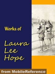 Works Of Laura Lee Hope: Illustrated. Series: The Bobbsey Twins, The Outdoor Girls, The Moving Picture Girls, The Bunny Brown, The Six Little Bunkers And Others (Mobi Collected Works) ebook by Laura Lee Hope