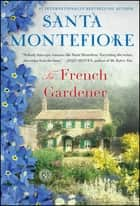 The French Gardener - A Novel ebook by Santa Montefiore