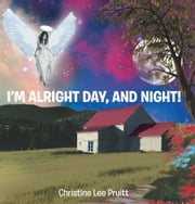 I'M ALRIGHT DAY AND NIGHT! ebook by Christine Lee Pruitt
