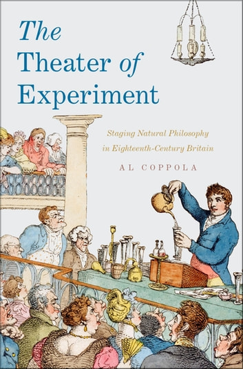 The Theater of Experiment - Staging Natural Philosophy in Eighteenth-Century Britain ebook by Al Coppola