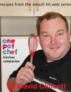 One Pot Chef Kitchen Companion ebook by David Chilcott