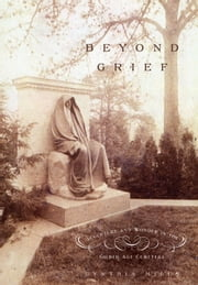 Beyond Grief - Sculpture and Wonder in the Gilded Age Cemetery ebook by Cynthia Mills
