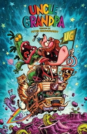 Uncle Grandpa ebook by Kevin Burkhalter,David Degrand,Laura Howell,Yehudi Mercado,Scott Roberts