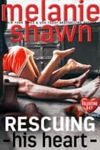 Rescuing His Heart ebook by Melanie Shawn