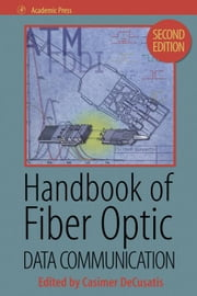 Handbook of Fiber Optic Data Communication ebook by DeCusatis, Casimer