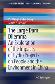 The Large Dam Dilemma - An Exploration of the Impacts of Hydro Projects on People and the Environment in China ebook by Pu Wang,Shikui Dong,James P. Lassoie