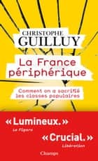 La France périphérique. Comment on a sacrifié les classes populaires ebook by Christophe Guilluy