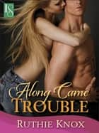 Along Came Trouble ebook by Ruthie Knox