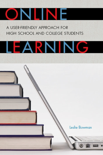Online Learning - A User-Friendly Approach for High School and College Students ebook by Leslie Bowman,Michael J. Tighe Jr.,Sara Bender,Thomas E. Escott,J Michael Tighe Jr