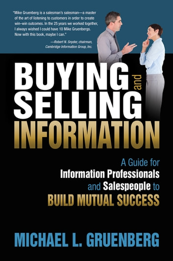 Buying and Selling Information - A Guide for Information Professionals and Salespeople to Build Mutual Success ebook by Michael L. Gruenberg