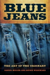 Blue Jeans - The Art of the Ordinary ebook by Daniel Miller,Sophie Woodward