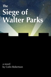 The Siege of Walter Parks ebook by Colin Robertson