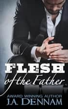 Flesh of the Father - Flesh, #3 ebook by J.A. Dennam