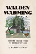 Walden Warming - Climate Change Comes to Thoreau's Woods ebook by Richard B. Primack