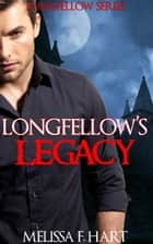 Longfellow's Legacy (Longfellow Series, Book 4) ebook by Melissa F. Hart