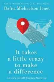 It Takes A Little Crazy To Make A Difference ebook by Dafna Michaelson Jenet