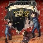 The Incorrigible Children of Ashton Place: Book I - The Mysterious Howling audiobook by Maryrose Wood, Katherine Kellgren