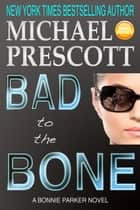 Bad to the Bone - Bonnie Parker, PI, #3 ebook by Michael Prescott