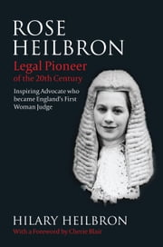 Rose Heilbron - Legal Pioneer of the 20th Century: Inspiring Advocate who became England's First Woman Judge ebook by Hilary Heilbron